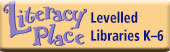 Literacy Place Levelled Libraries (K-6)