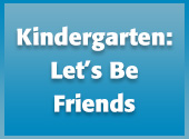 Kindergarten: Let's Be Friends