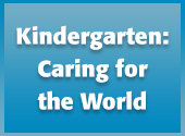 Kindergarten: Caring for the World